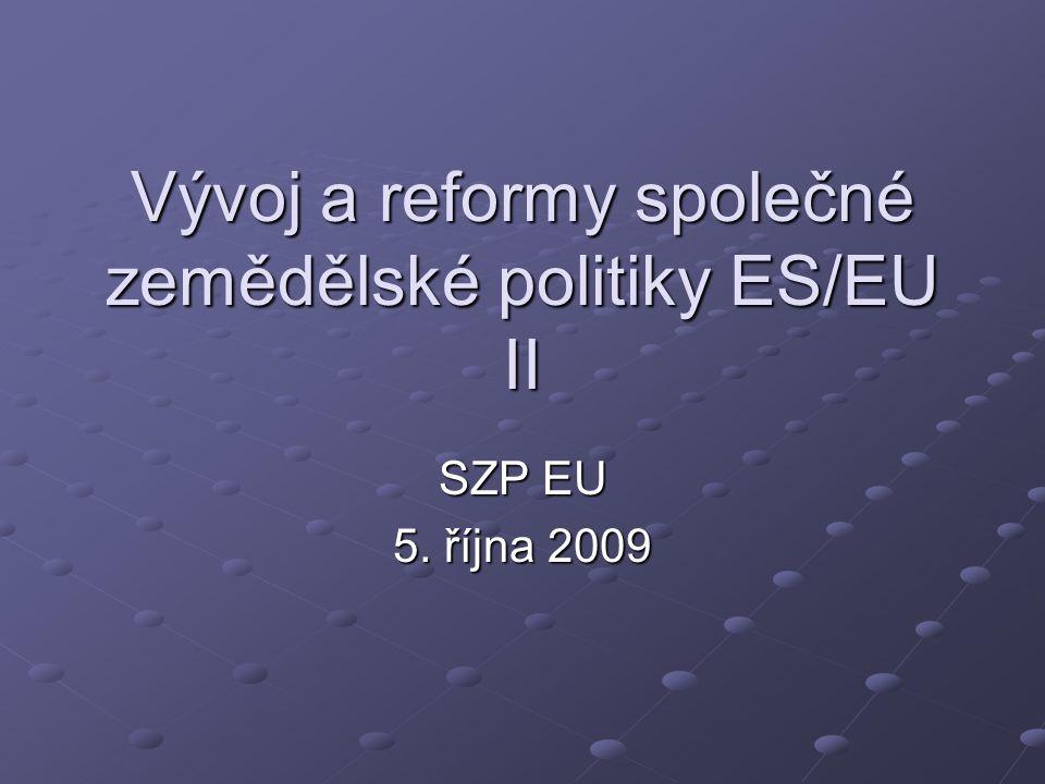 Vývoj a reformy společné zemědělské politiky ES/EU II SZP EU 5. října 2009