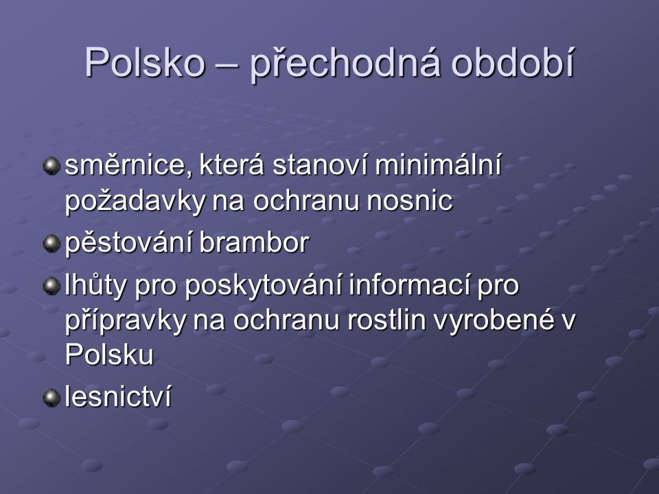 Polsko – přechodná období směrnice, která stanoví minimální požadavky na ochranu nosnic pěstování brambor lhůty pro poskytování informací pro přípravky na ochranu rostlin vyrobené v Polsku lesnictví