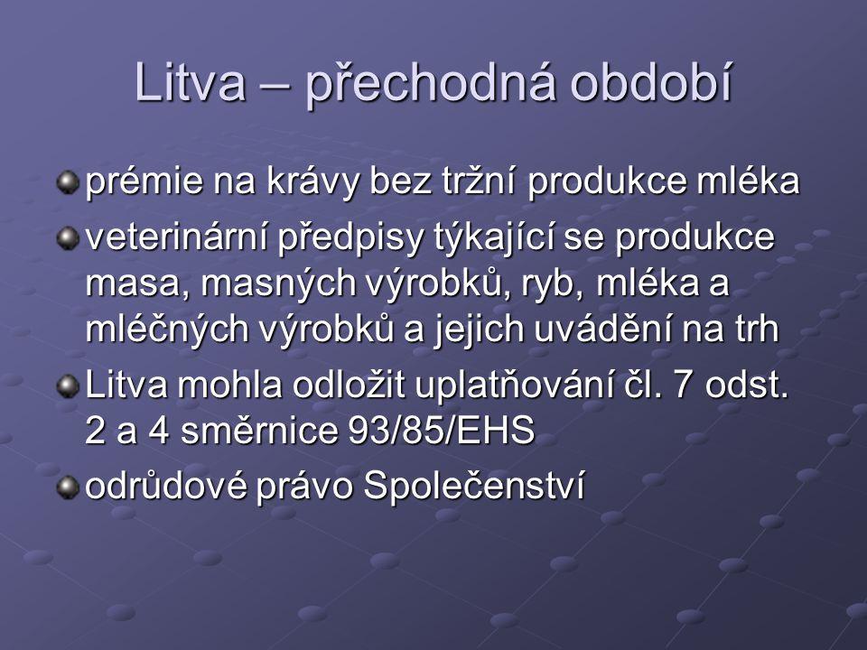 Litva – přechodná období prémie na krávy bez tržní produkce mléka veterinární předpisy týkající se produkce masa, masných výrobků, ryb, mléka a mléčných výrobků a jejich uvádění na trh Litva mohla odložit uplatňování čl.