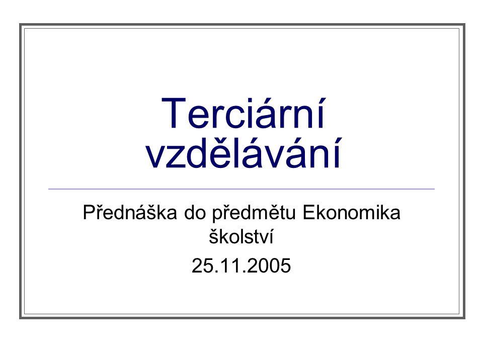 Terciární vzdělávání Přednáška do předmětu Ekonomika školství 25.11.2005