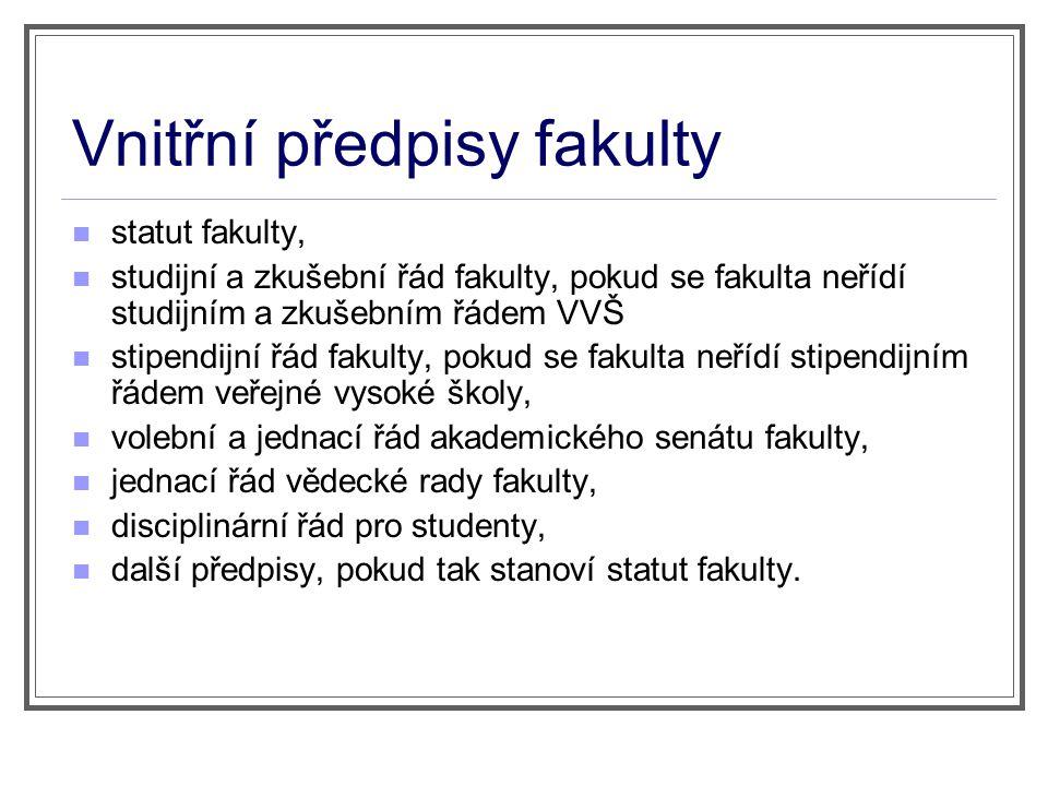 Vnitřní předpisy fakulty statut fakulty, studijní a zkušební řád fakulty, pokud se fakulta neřídí studijním a zkušebním řádem VVŠ stipendijní řád faku