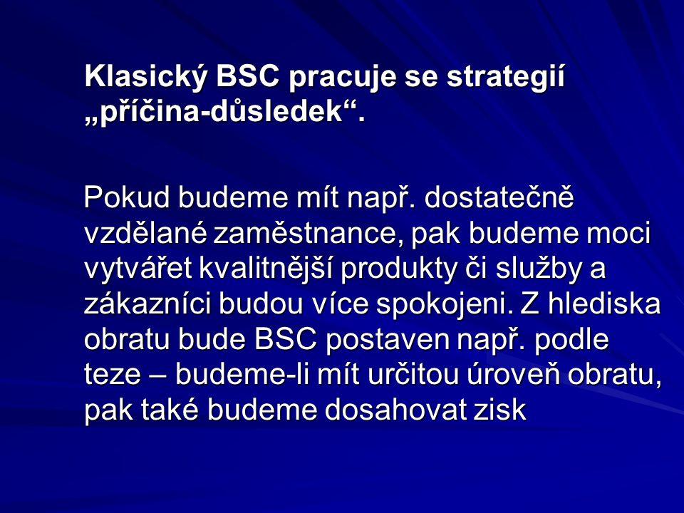 """Klasický BSC pracuje se strategií """"příčina-důsledek ."""