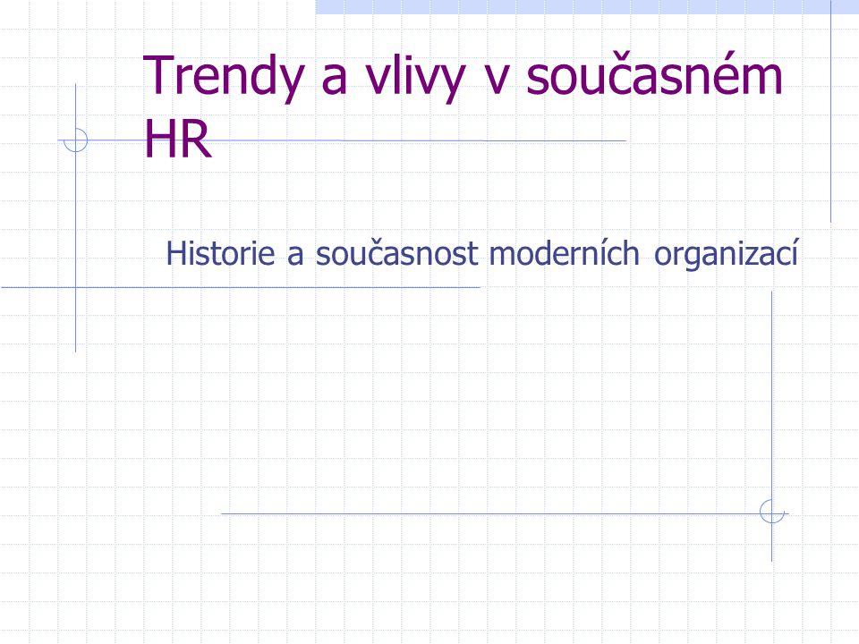 Trendy a vlivy v současném HR Historie a současnost moderních organizací