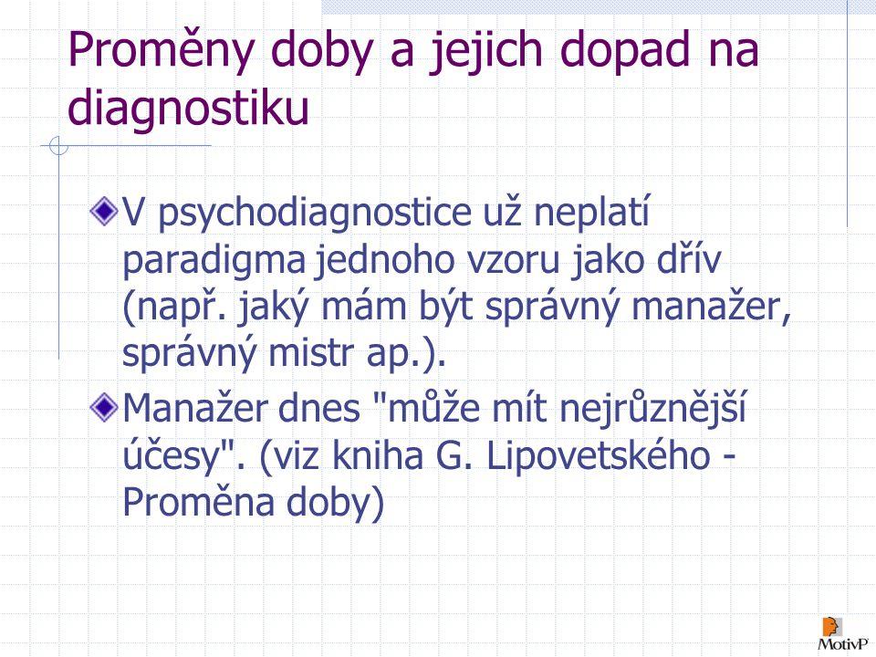 Proměny doby a jejich dopad na diagnostiku V psychodiagnostice už neplatí paradigma jednoho vzoru jako dřív (např.