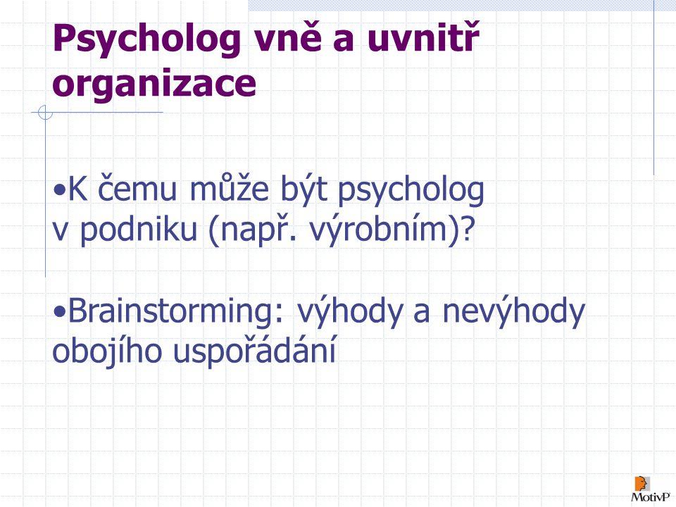 Psycholog vně a uvnitř organizace K čemu může být psycholog v podniku (např.
