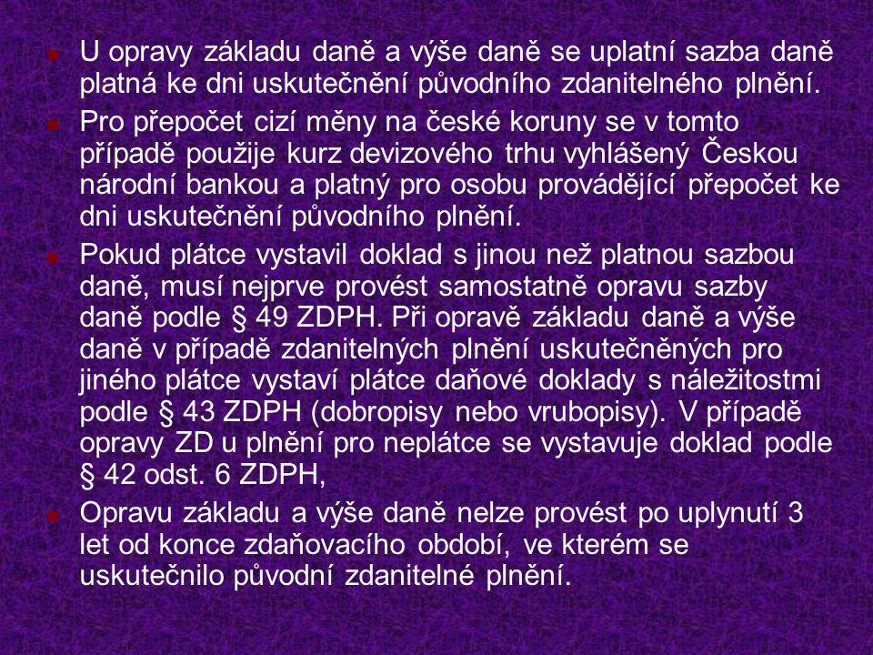 U opravy základu daně a výše daně se uplatní sazba daně platná ke dni uskutečnění původního zdanitelného plnění. Pro přepočet cizí měny na české korun