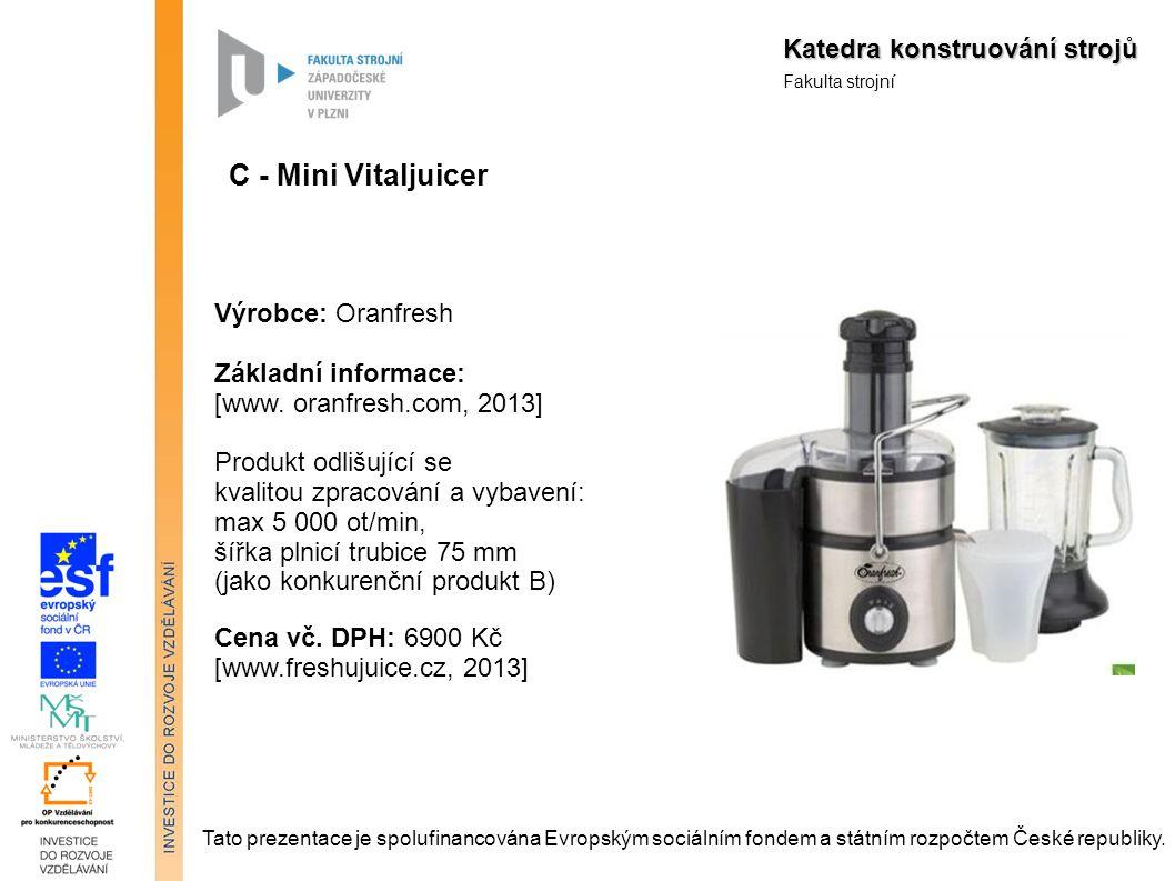 Katedra konstruování strojů Fakulta strojní C - Mini Vitaljuicer Výrobce: Oranfresh Základní informace: [www.