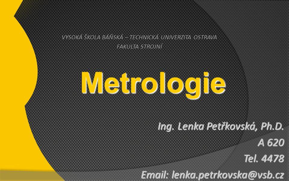 VYSOKÁ ŠKOLA BÁŇSKÁ – TECHNICKÁ UNIVERZITA OSTRAVA FAKULTA STROJNÍ Metrologie Ing.