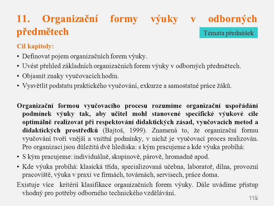119 11. Organizační formy výuky v odborných předmětech Cíl kapitoly: Definovat pojem organizačních forem výuky. Uvést přehled základních organizačních