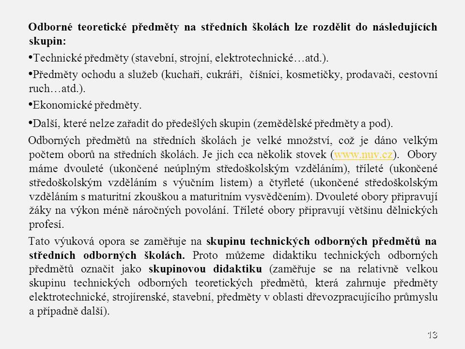 13 Odborné teoretické předměty na středních školách lze rozdělit do následujících skupin: Technické předměty (stavební, strojní, elektrotechnické…atd.