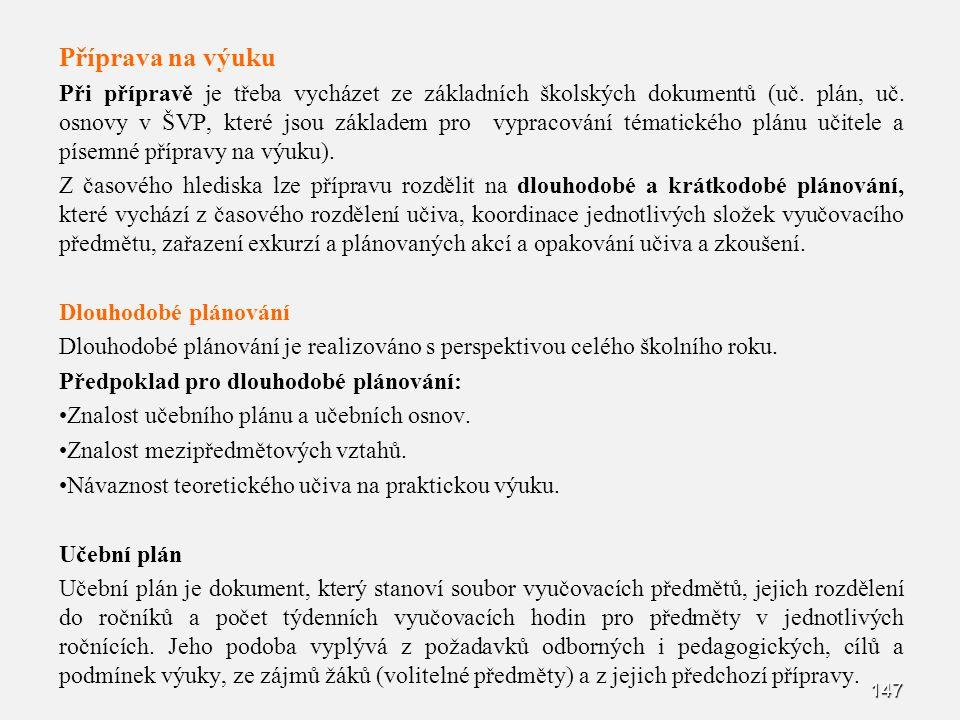 147 Příprava na výuku Při přípravě je třeba vycházet ze základních školských dokumentů (uč. plán, uč. osnovy v ŠVP, které jsou základem pro vypracován