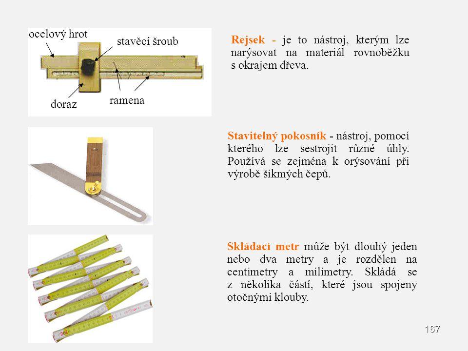 167 doraz ramena stavěcí šroub ocelový hrot Rejsek - je to nástroj, kterým lze narýsovat na materiál rovnoběžku s okrajem dřeva. Stavitelný pokosník -