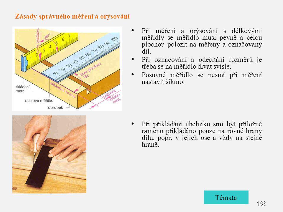168 Při měření a orýsování s délkovými měřidly se měřidlo musí pevně a celou plochou položit na měřený a označovaný díl. Při označování a odečítání ro