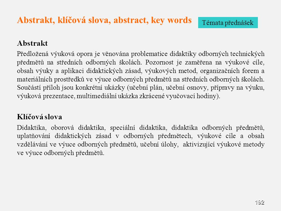 Abstrakt, klíčová slova, abstract, key words Abstrakt Předložená výuková opora je věnována problematice didaktiky odborných technických předmětů na st