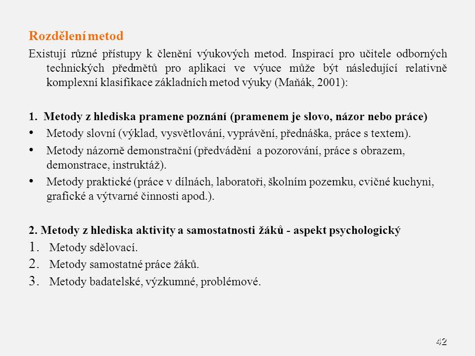 42 Rozdělení metod Existují různé přístupy k členění výukových metod. Inspirací pro učitele odborných technických předmětů pro aplikaci ve výuce může