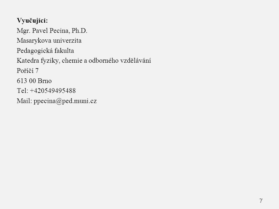 Vyučující: Mgr. Pavel Pecina, Ph.D. Masarykova univerzita Pedagogická fakulta Katedra fyziky, chemie a odborného vzdělávání Poříčí 7 613 00 Brno Tel:
