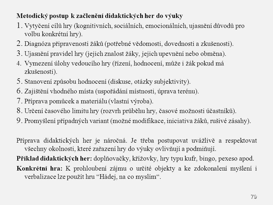 79 Metodický postup k začlenění didaktických her do výuky 1. 1. Vytyčení cílů hry (kognitivních, sociálních, emocionálních, ujasnění důvodů pro volbu