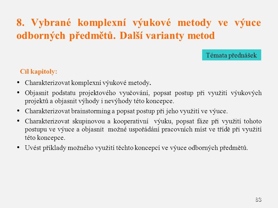 83 8. Vybrané komplexní výukové metody ve výuce odborných předmětů. Další varianty metod Cíl kapitoly: Charakterizovat komplexní výukové metody. Objas