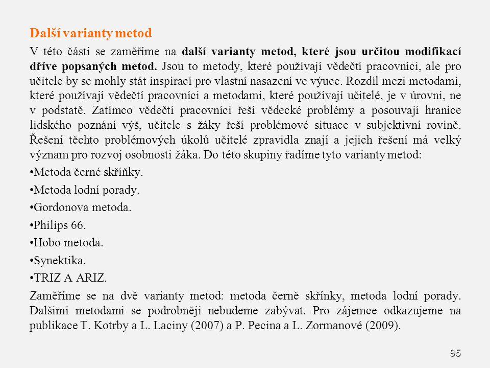 Další varianty metod V této části se zaměříme na další varianty metod, které jsou určitou modifikací dříve popsaných metod. Jsou to metody, které použ