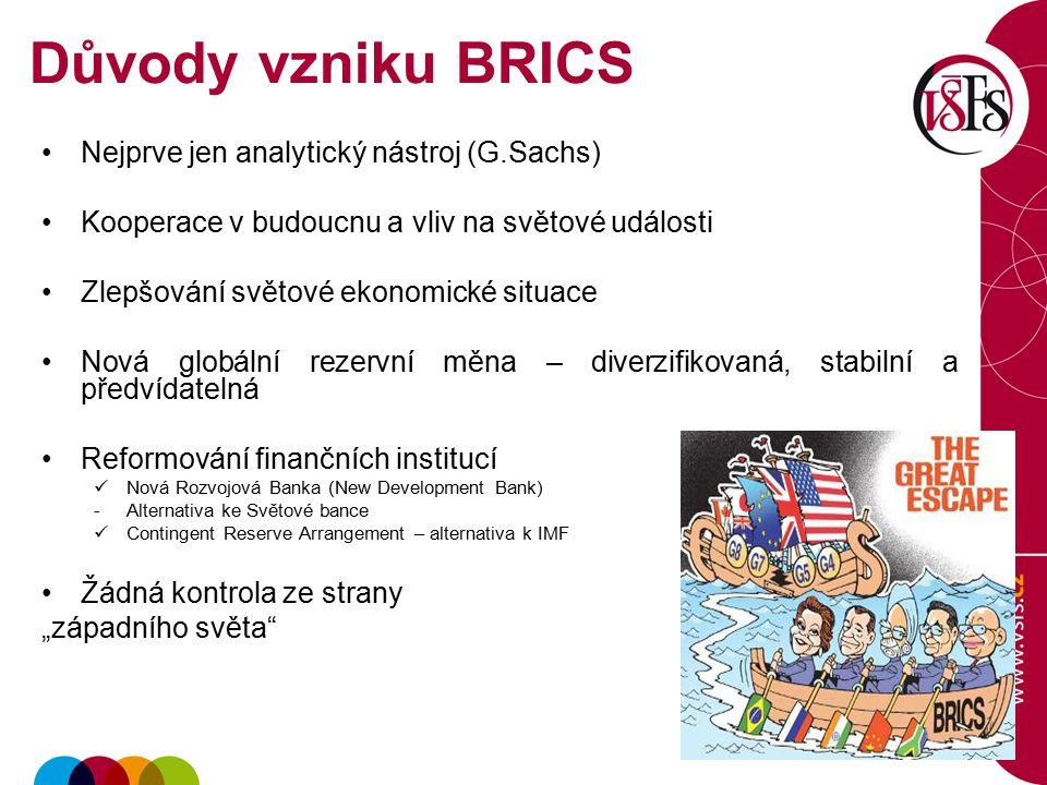Důvody vzniku BRICS Nejprve jen analytický nástroj (G.Sachs) Kooperace v budoucnu a vliv na světové události Zlepšování světové ekonomické situace Nov