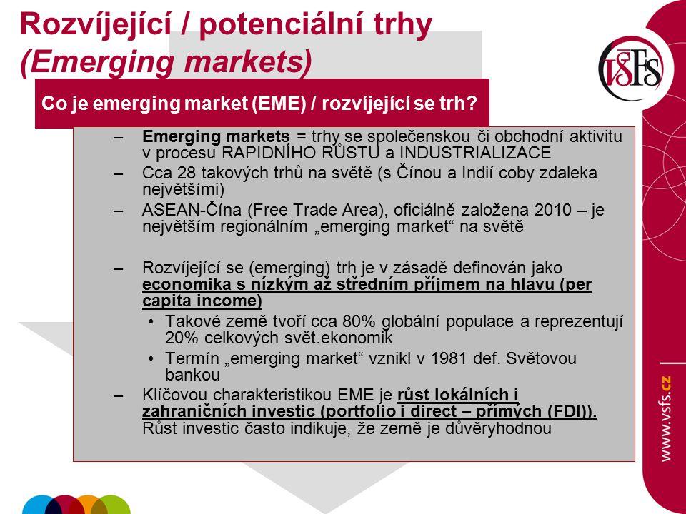 Co je emerging market (EME) / rozvíjející se trh? –Emerging markets = trhy se společenskou či obchodní aktivitu v procesu RAPIDNÍHO RŮSTU a INDUSTRIAL