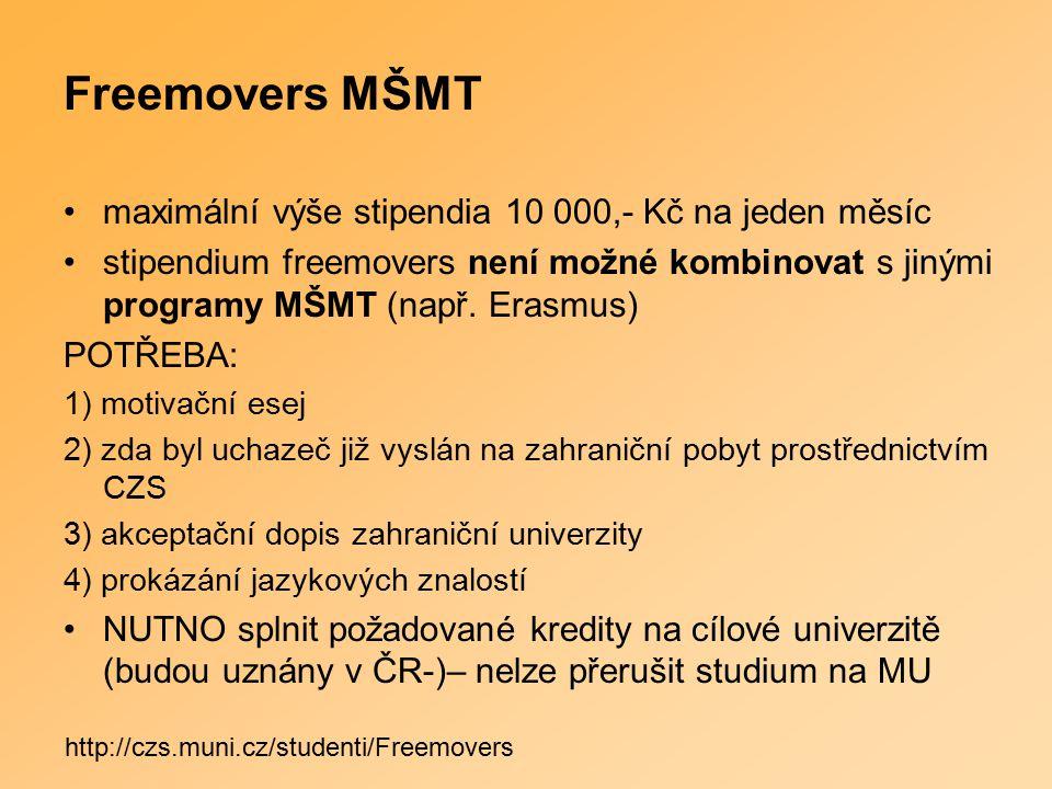Freemovers MŠMT maximální výše stipendia 10 000,- Kč na jeden měsíc stipendium freemovers není možné kombinovat s jinými programy MŠMT (např.