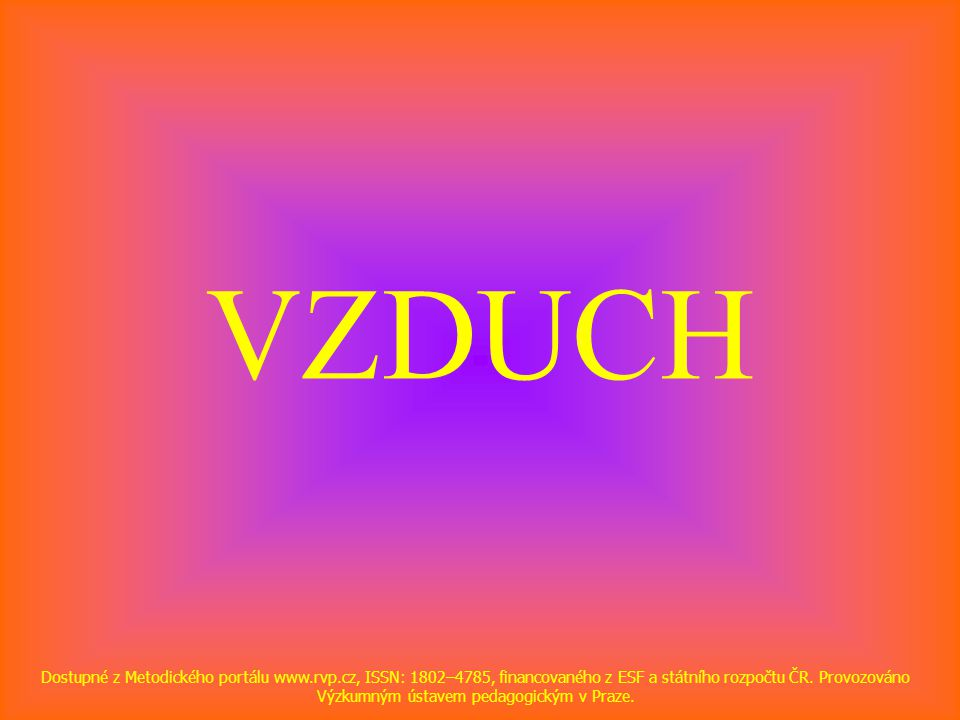 VZDUCH Dostupné z Metodického portálu www.rvp.cz, ISSN: 1802–4785, financovaného z ESF a státního rozpočtu ČR.