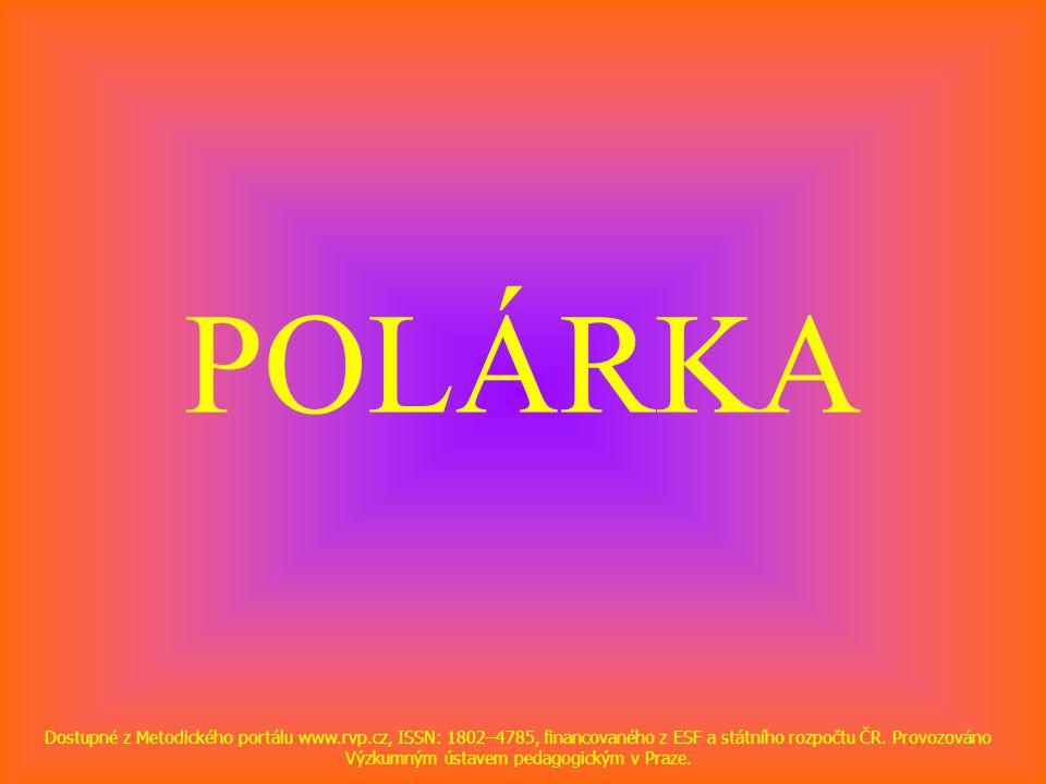 POLÁRKA Dostupné z Metodického portálu www.rvp.cz, ISSN: 1802–4785, financovaného z ESF a státního rozpočtu ČR.