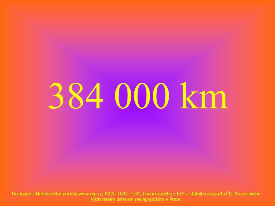 384 000 km Dostupné z Metodického portálu www.rvp.cz, ISSN: 1802–4785, financovaného z ESF a státního rozpočtu ČR.