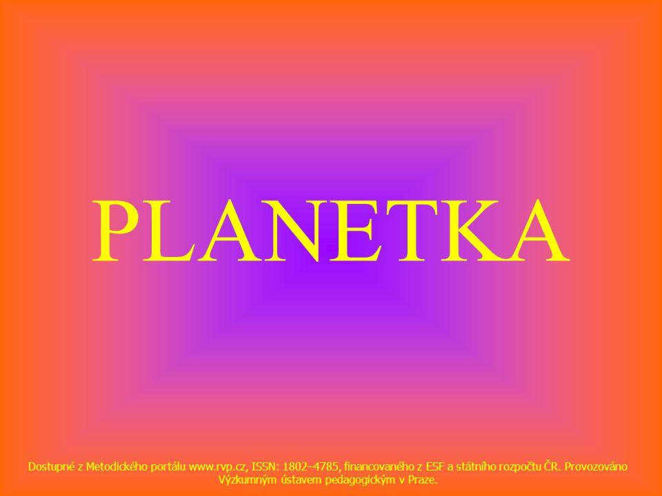 PLANETKA Dostupné z Metodického portálu www.rvp.cz, ISSN: 1802–4785, financovaného z ESF a státního rozpočtu ČR.