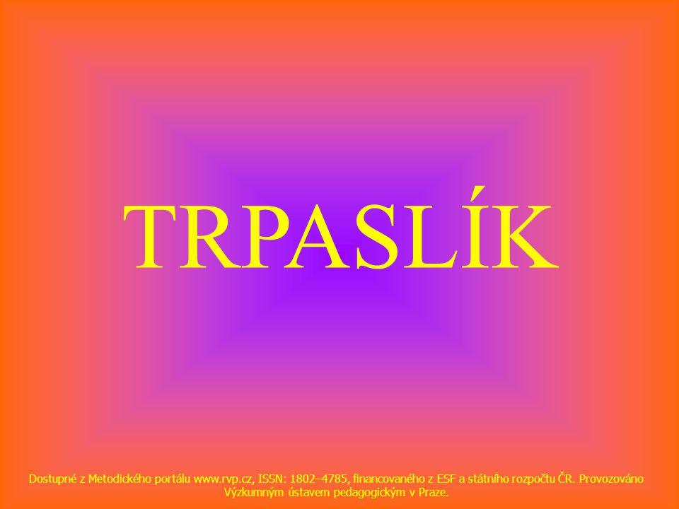 TRPASLÍK Dostupné z Metodického portálu www.rvp.cz, ISSN: 1802–4785, financovaného z ESF a státního rozpočtu ČR.