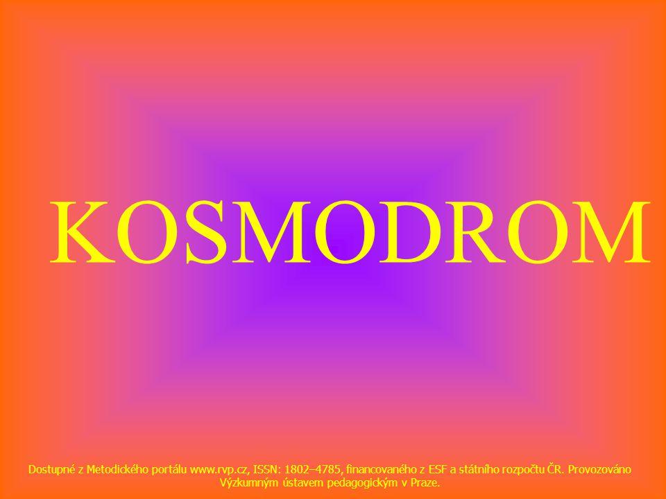 KOSMODROM Dostupné z Metodického portálu www.rvp.cz, ISSN: 1802–4785, financovaného z ESF a státního rozpočtu ČR.