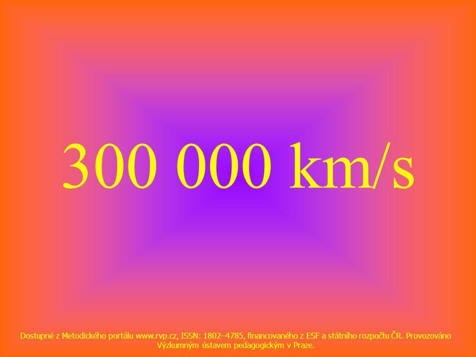 300 000 km/s Dostupné z Metodického portálu www.rvp.cz, ISSN: 1802–4785, financovaného z ESF a státního rozpočtu ČR.