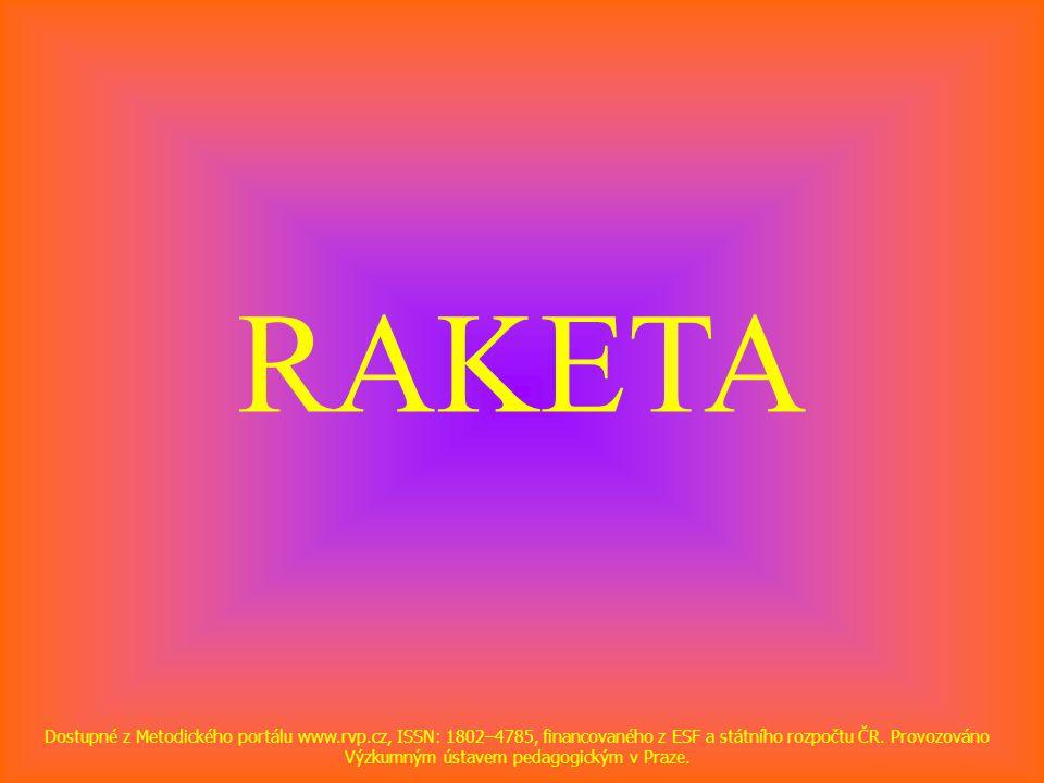 RAKETA Dostupné z Metodického portálu www.rvp.cz, ISSN: 1802–4785, financovaného z ESF a státního rozpočtu ČR.