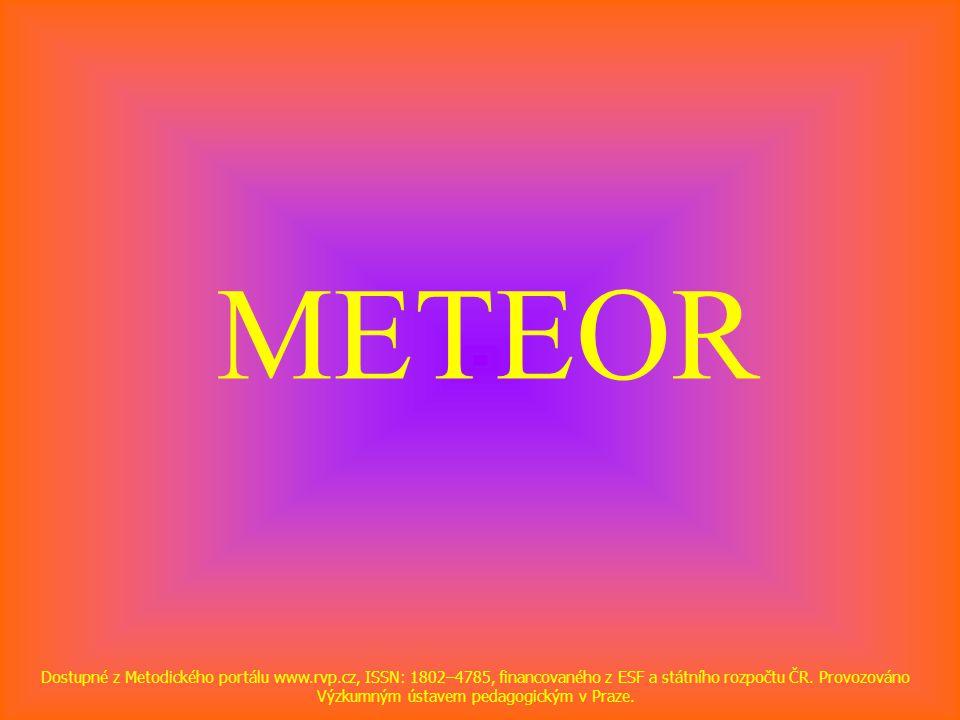 METEOR Dostupné z Metodického portálu www.rvp.cz, ISSN: 1802–4785, financovaného z ESF a státního rozpočtu ČR.