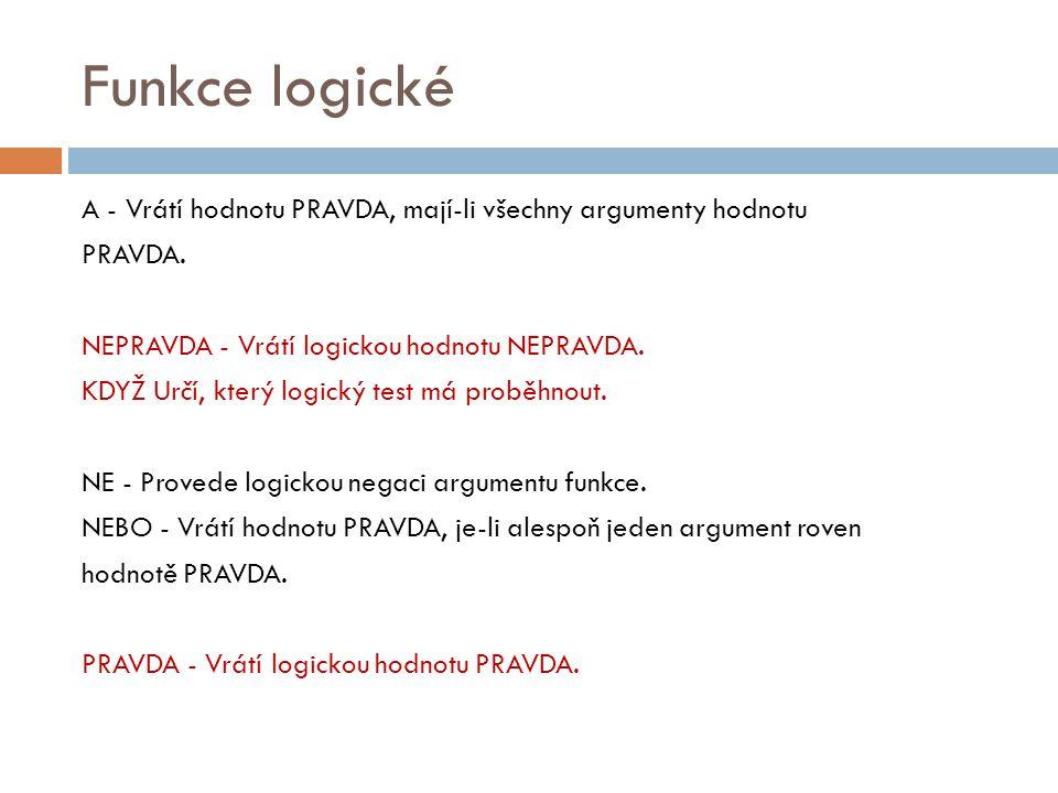 Funkce logické A - Vrátí hodnotu PRAVDA, mají-li všechny argumenty hodnotu PRAVDA.