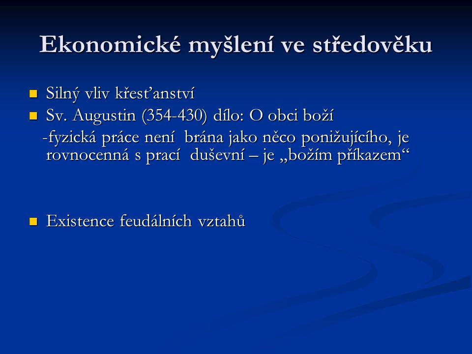 Ekonomické myšlení ve středověku Silný vliv křesťanství Silný vliv křesťanství Sv. Augustin (354-430) dílo: O obci boží Sv. Augustin (354-430) dílo: O