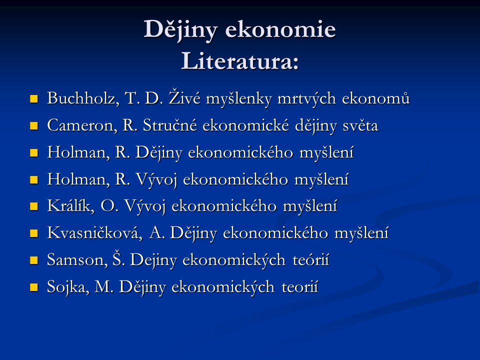 Dějiny ekonomie Literatura: Buchholz, T. D. Živé myšlenky mrtvých ekonomů Buchholz, T. D. Živé myšlenky mrtvých ekonomů Cameron, R. Stručné ekonomické