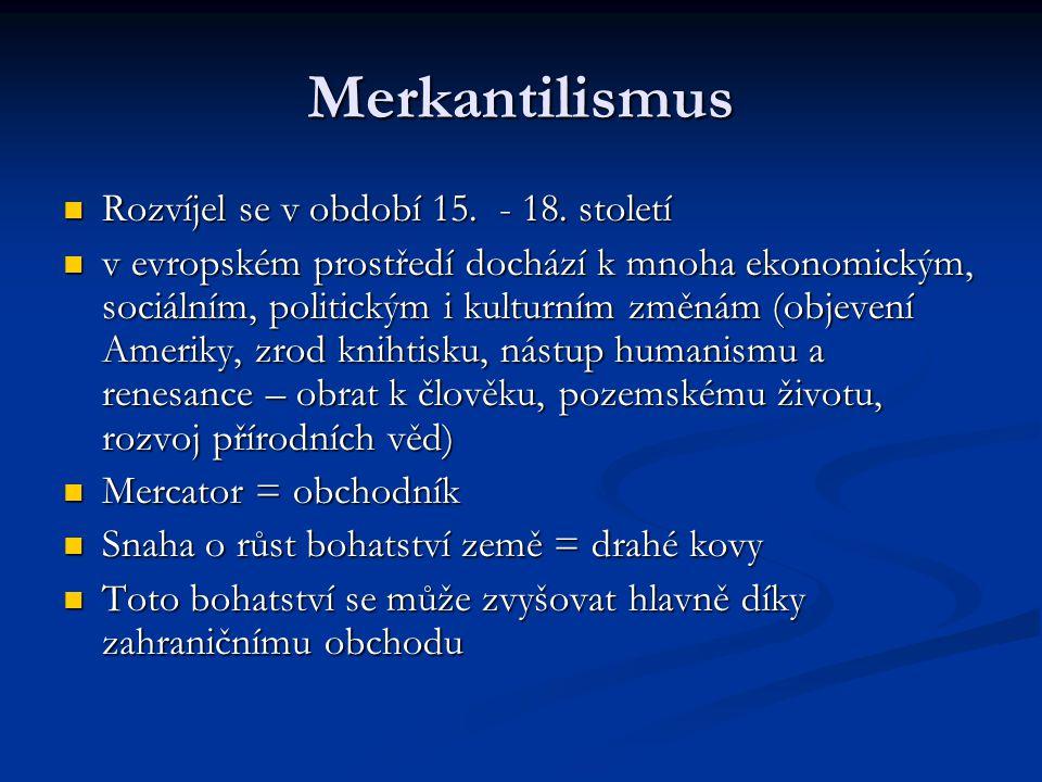 Merkantilismus Rozvíjel se v období 15. - 18. století Rozvíjel se v období 15. - 18. století v evropském prostředí dochází k mnoha ekonomickým, sociál