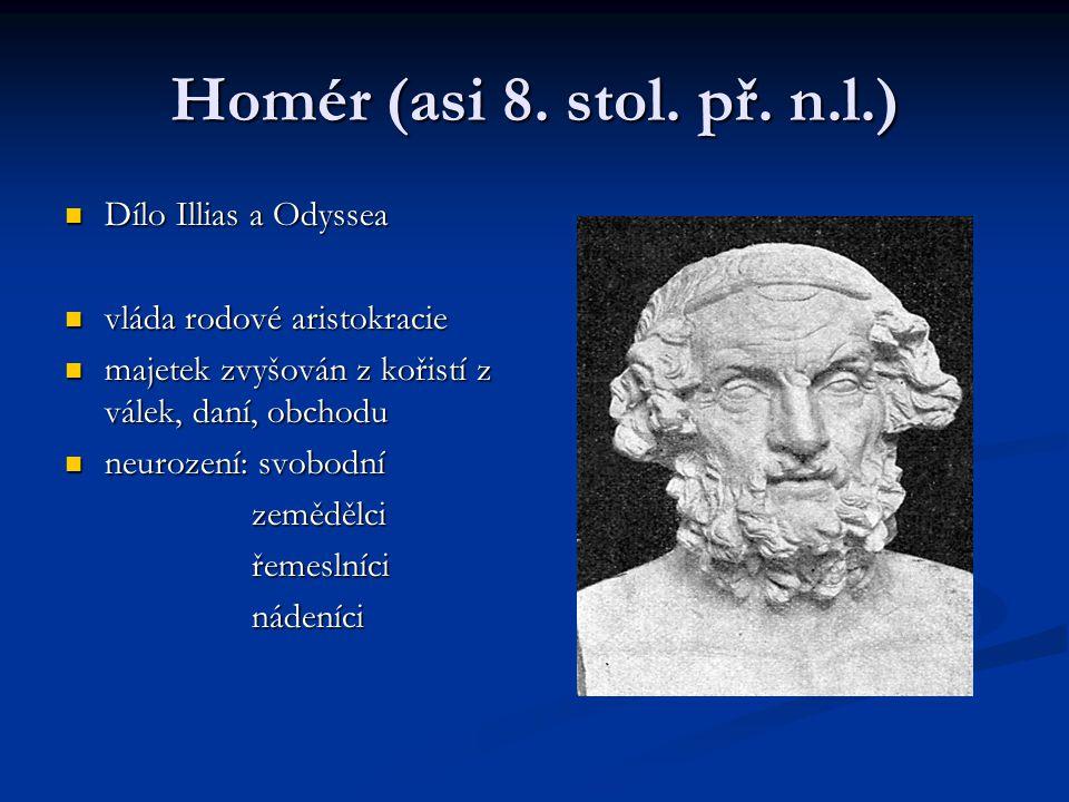 Homér (asi 8. stol. př. n.l.) Dílo Illias a Odyssea Dílo Illias a Odyssea vláda rodové aristokracie vláda rodové aristokracie majetek zvyšován z kořis
