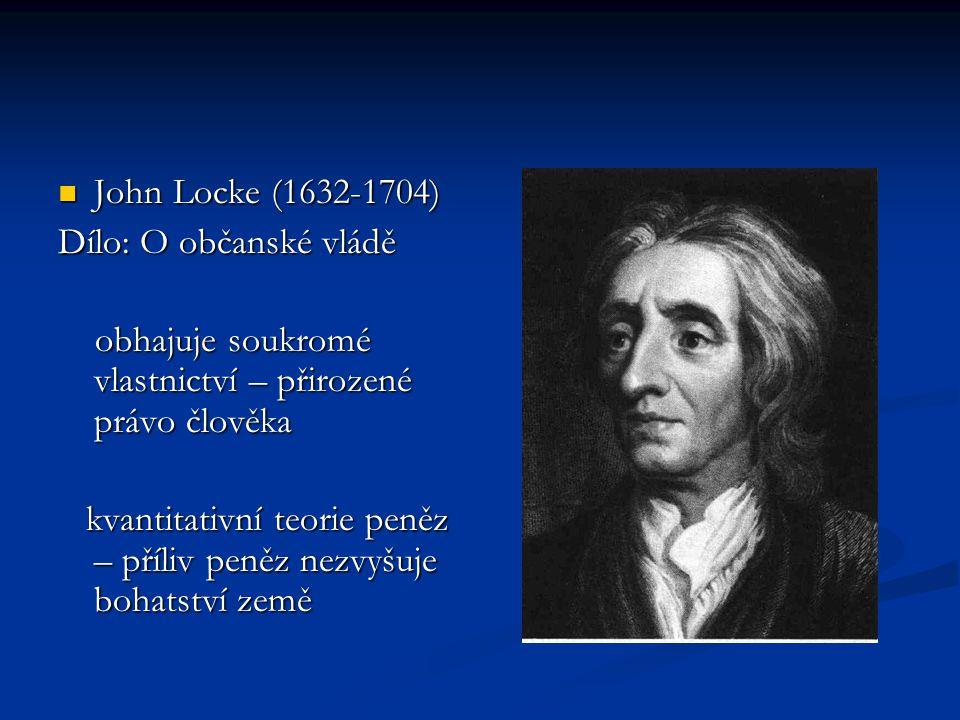 John Locke (1632-1704) John Locke (1632-1704) Dílo: O občanské vládě obhajuje soukromé vlastnictví – přirozené právo člověka obhajuje soukromé vlastni