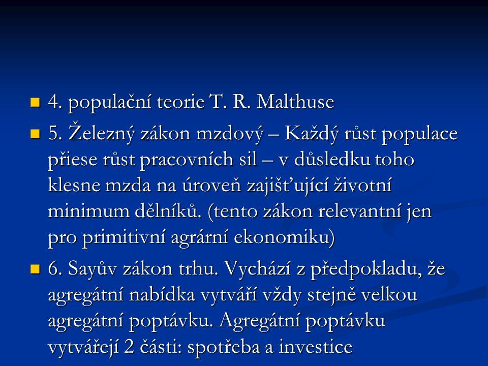 4. populační teorie T. R. Malthuse 4. populační teorie T. R. Malthuse 5. Železný zákon mzdový – Každý růst populace přiese růst pracovních sil – v důs