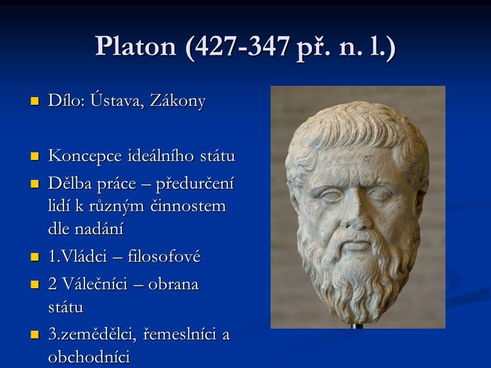 Platon (427-347 př. n. l.) Dílo: Ústava, Zákony Dílo: Ústava, Zákony Koncepce ideálního státu Koncepce ideálního státu Dělba práce – předurčení lidí k
