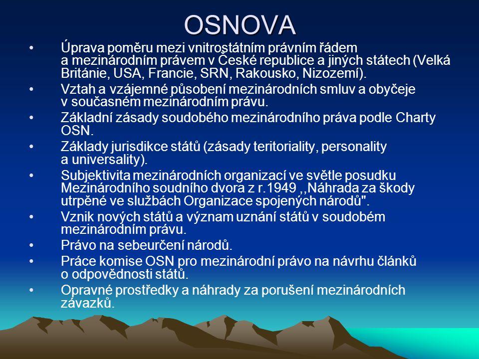 OSNOVA Úprava poměru mezi vnitrostátním právním řádem a mezinárodním právem v České republice a jiných státech (Velká Británie, USA, Francie, SRN, Rak