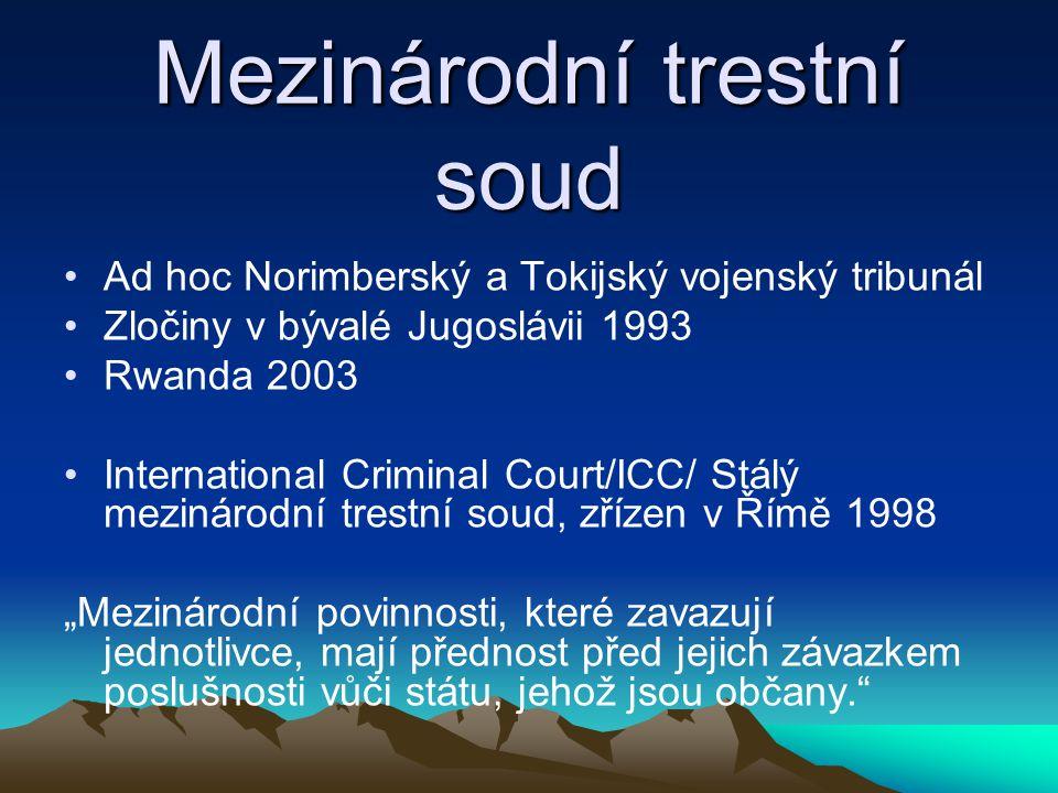 Mezinárodní trestní soud Ad hoc Norimberský a Tokijský vojenský tribunál Zločiny v bývalé Jugoslávii 1993 Rwanda 2003 International Criminal Court/ICC