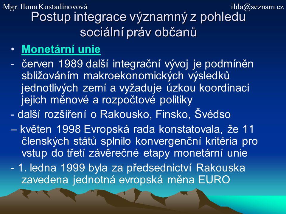 Postup integrace významný z pohledu sociální práv občanů Monetární unie -červen 1989 další integrační vývoj je podmíněn sbližováním makroekonomických
