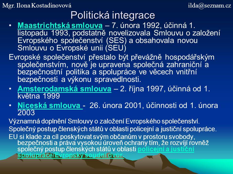 Politická integrace Maastrichtská smlouva – 7. února 1992, účinná 1. listopadu 1993, podstatně novelizovala Smlouvu o založení Evropského společenství