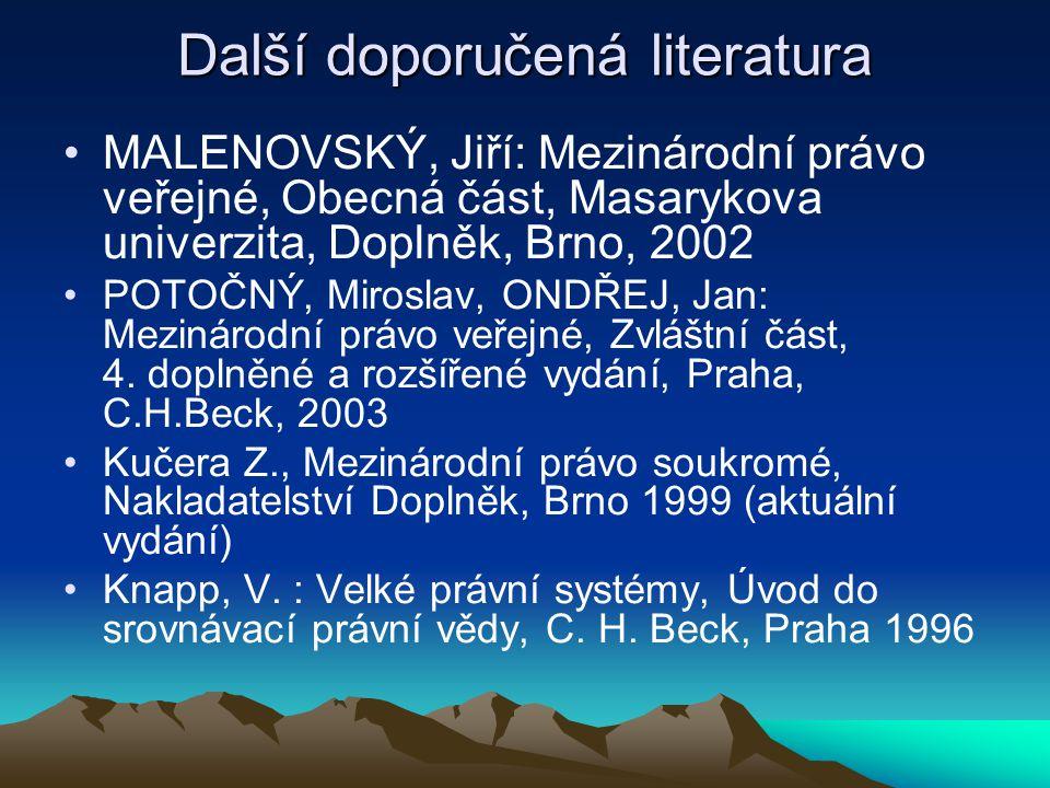 Další doporučená literatura MALENOVSKÝ, Jiří: Mezinárodní právo veřejné, Obecná část, Masarykova univerzita, Doplněk, Brno, 2002 POTOČNÝ, Miroslav, ON
