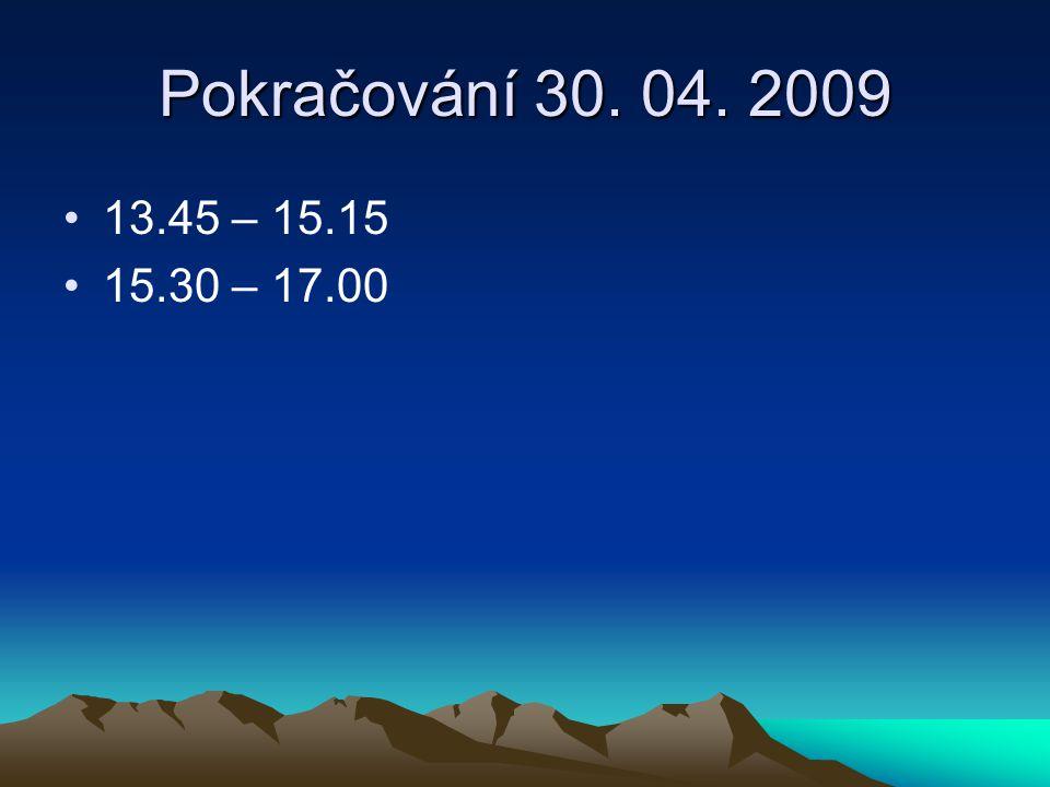 Pokračování 30. 04. 2009 13.45 – 15.15 15.30 – 17.00