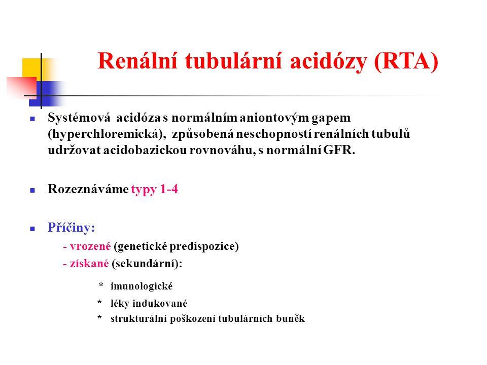 Renální tubulární acidózy (RTA) Systémová acidóza s normálním aniontovým gapem (hyperchloremická), způsobená neschopností renálních tubulů udržovat acidobazickou rovnováhu, s normální GFR.